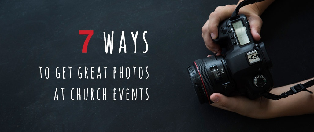 7-ways-to-get-great-photos-at-church-events.jpg