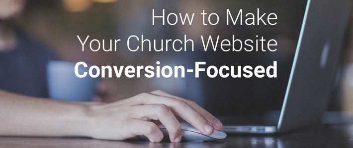 How to Make Your Church Website Conversion-Focused