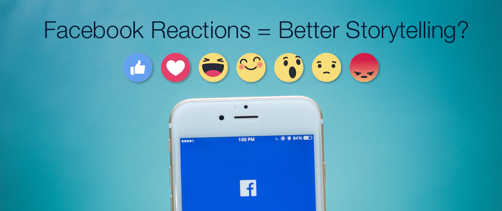 How Facebook Reactions Will Lead to Better Storytelling