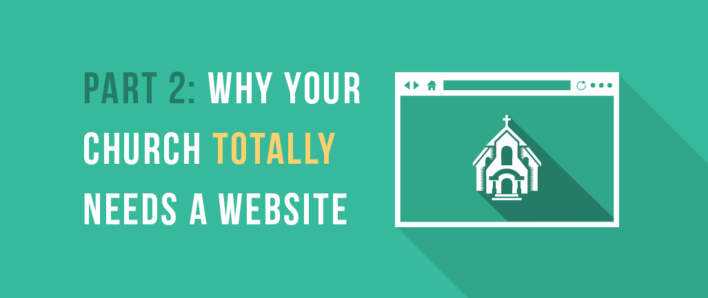 Part 2 - Why Your Church Totally Needs a Website
