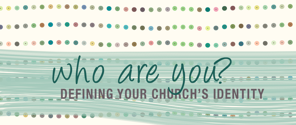 Who Are You? Defining Your Church's Identity