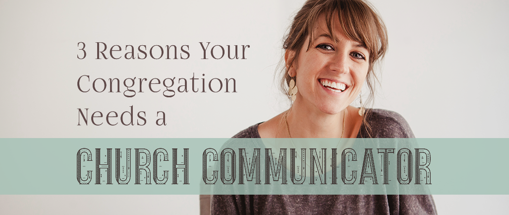 3 Reasons Your Congregation Needs a Church Communicator