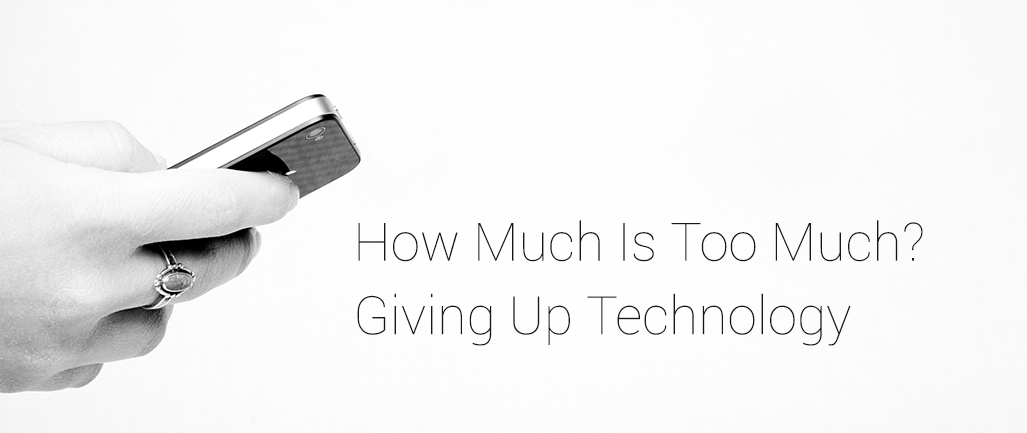 How Much Is Too Much? Giving up Technology