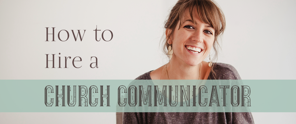 How to Hire a Church Communicator