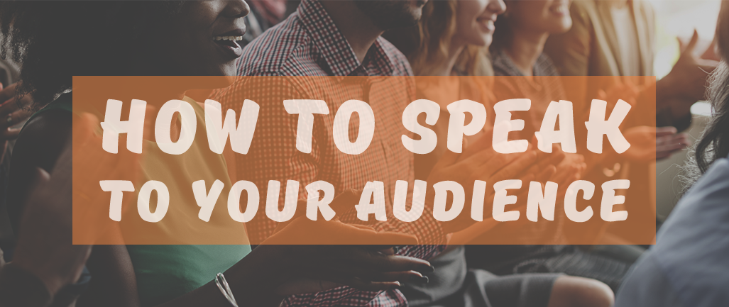 How to Speak to Your Audience
