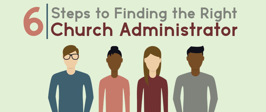 6 Steps to Finding the Right Church Administrator