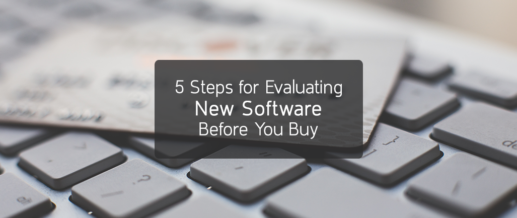 5 Steps for Evaluating New Software Before You Buy