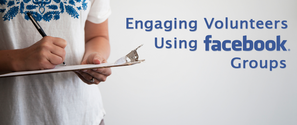 Using Facebook Groups to Engage Volunteers