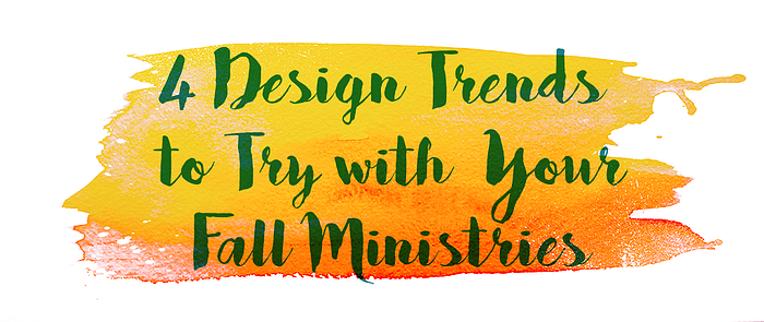 4 Design Trends to Try with Your Fall Ministries