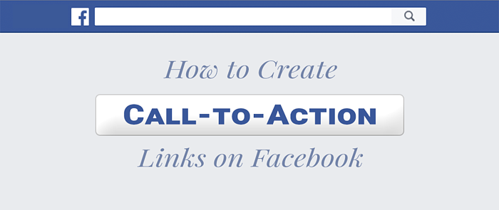 How to Create Call-To-Action Links on Facebook.