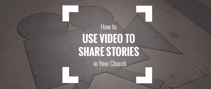 How-to-Use-Video-to-Share-Stories-in-Your-Church.png