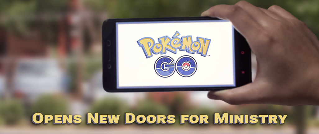 Pokémon Go Opens New Doors for Ministry
