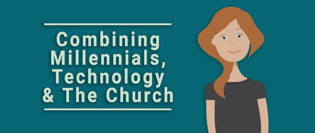 Combining Millennials, Technology & The Church