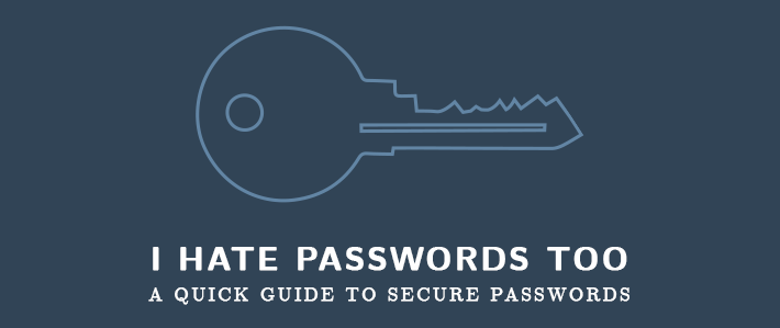 I Hate Passwords Too: A Quick Guide to Secure Passwords