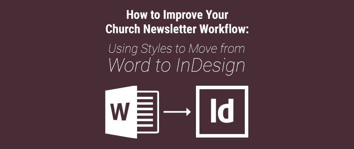 How to Improve Your Church Newsletter Workflow: Using Styles to Move from Word to InDesign