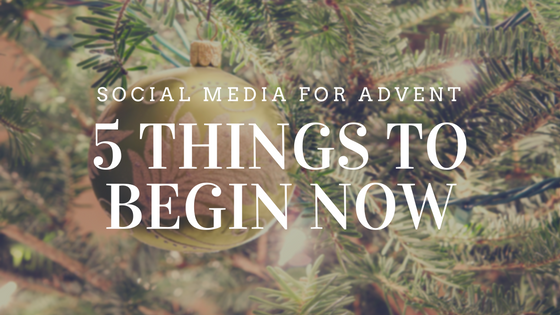 Social_Media_For_Advent_-_5_Things_To_Begin_Now.png