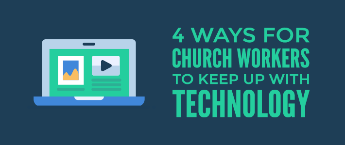 4 Ways for Church Workers to Keep Up with Technology.png