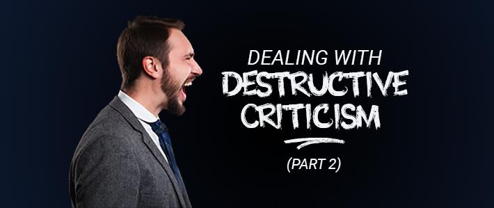 Dealing with Destructive Criticism Part 2