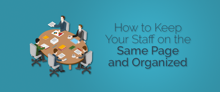 How to Keep Your Staff on the Same Page and Organized.png