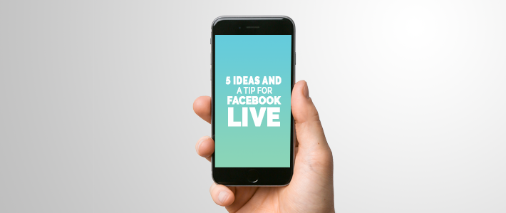 5 Ideas and a Tip for Facebook Live.png
