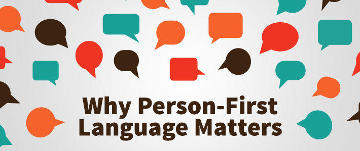 Why Person-First Language Matters