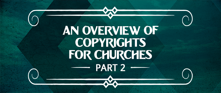 An Overview of Copyrights for Churches part 2