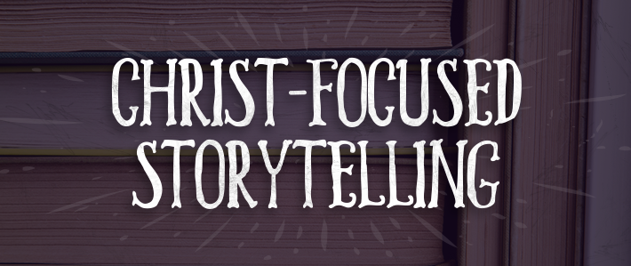 Christ-Focused Storytelling.png