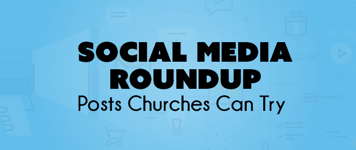 Social Media Roundup - Posts Churches Can Try.png
