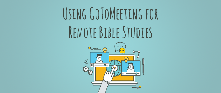 Using GoToMeeting for Remote Bible Studies.png