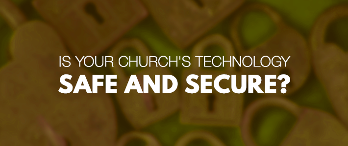 Is Your Church's Technology Safe and Secure