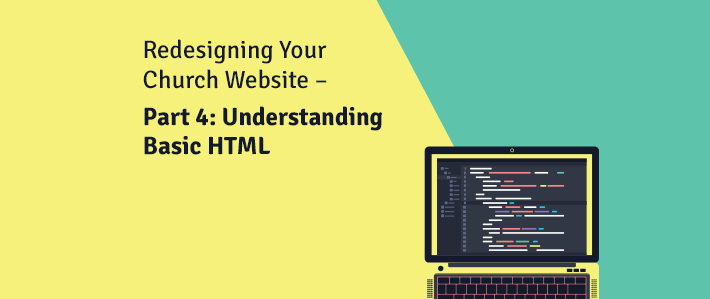 Redesigning Your Church Website – Part 4- Understanding Basic HTML