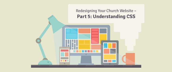 Redesigning Your Church Website Part 5 – Understanding CSS