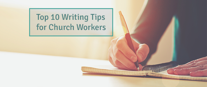 Top 10 Writing Tips for Church Workers