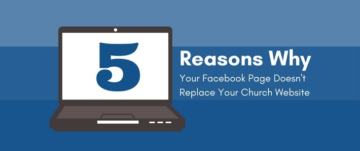 5 Reasons Why Your Facebook Page Doesn't Replace Your Church Website