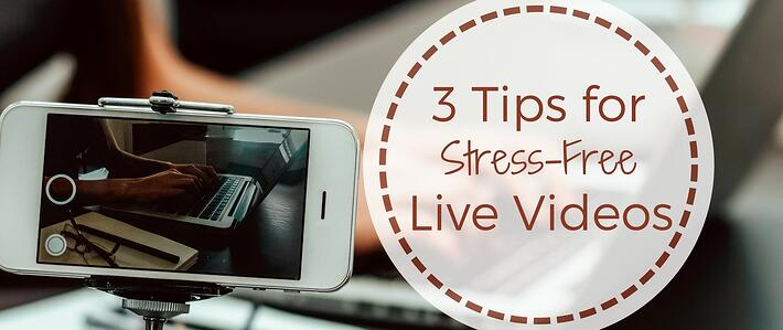 Blog- 3 Tips for Stress-Free Live Videos (2).jpg