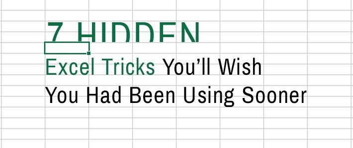 7 Hidden Excel Tricks You'll Wish You Had Been Using Sooner