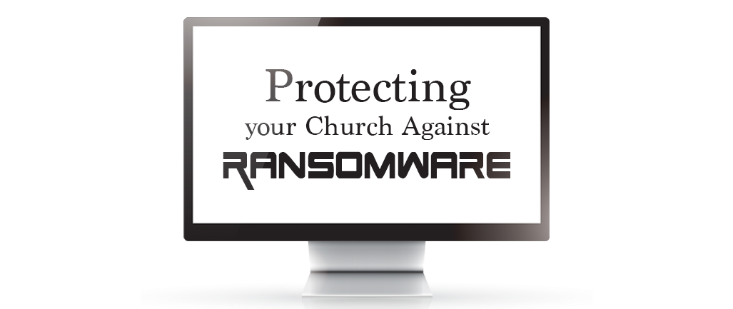 Protecting Your Church Against Ransomware