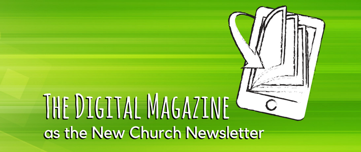 The Digital Magazine as the New Church Newsletter
