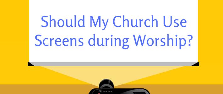 blog-Should My Church Use Screens during Worship_