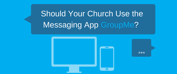 Should Your Church Use the Messaging App GroupMe