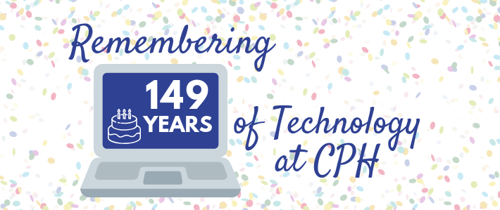 Remembering 149 Years of Technology at CPH