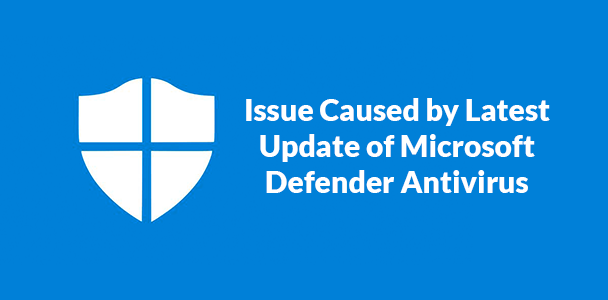 Issue-Caused-by-Latest-Update-of-Microsoft-Defender-Antivirus