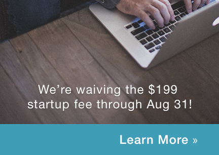 We're waiving the $199 startup fee through Aug 31!