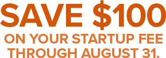 Save $100 on your startup fee through AUgust 31.